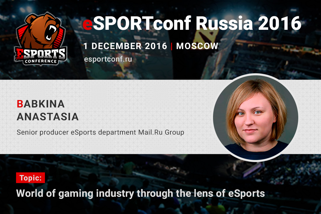 Anastasia Babkina, Senior producer of eSports department at Mail.ru, will speak at eSPORTconf Russia