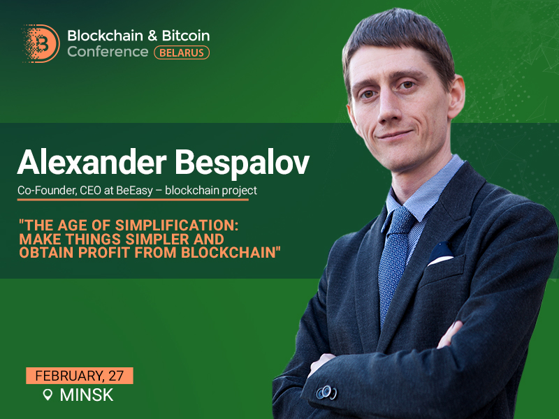 At Blockchain & Bitcoin Conference Belarus, Alexander Bespalov will unveil trends in simplification of blockchain solutions