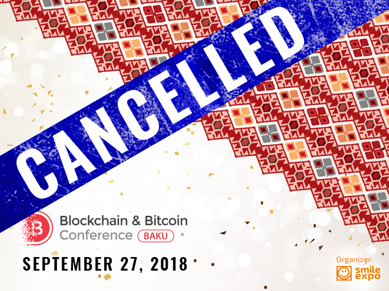 Blockchain & Bitcoin Conference Baku cancelled due to the low interest showed by the mark