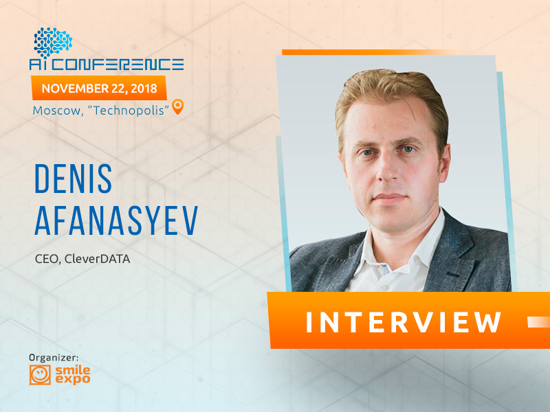 CEO at CleverDATA Denis Afanasyev to tell about the ways of Big Data application in marketing