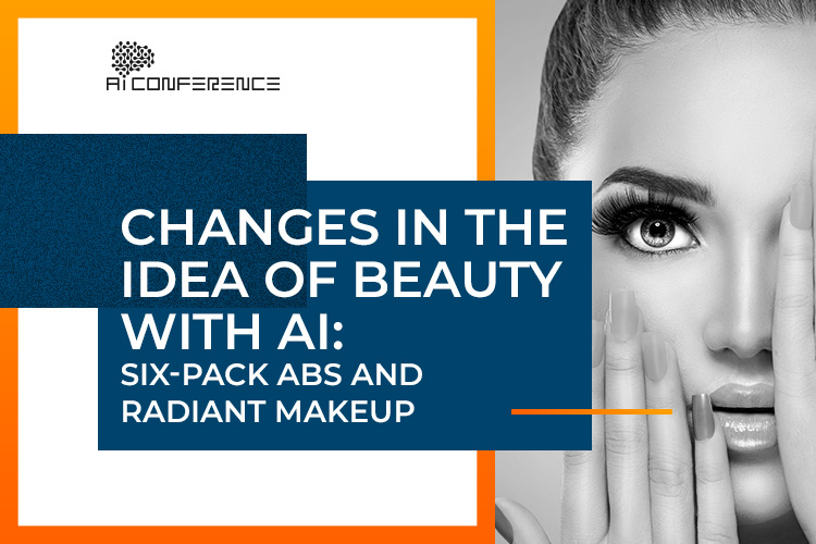 Changes in the idea of beauty with AI: six-pack abs and radiant makeup