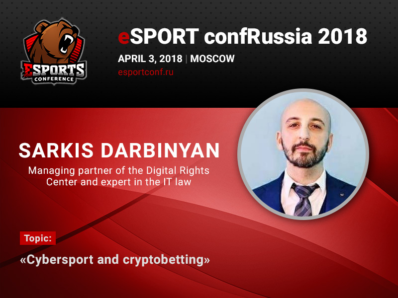 Cryptocurrency for e-sports betting: presentation of Sarkis Darbinyan at eSPORTconf Russia