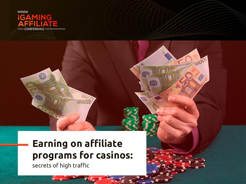 Earning on affiliate programs for casinos: secrets of high traffic