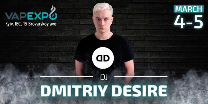Enjoy excellent sets from DJ DmitriyDesire at VAPEXPO Kiev 2017!