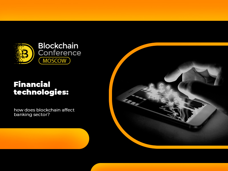Financial technologies: how does blockchain affect banking sector?