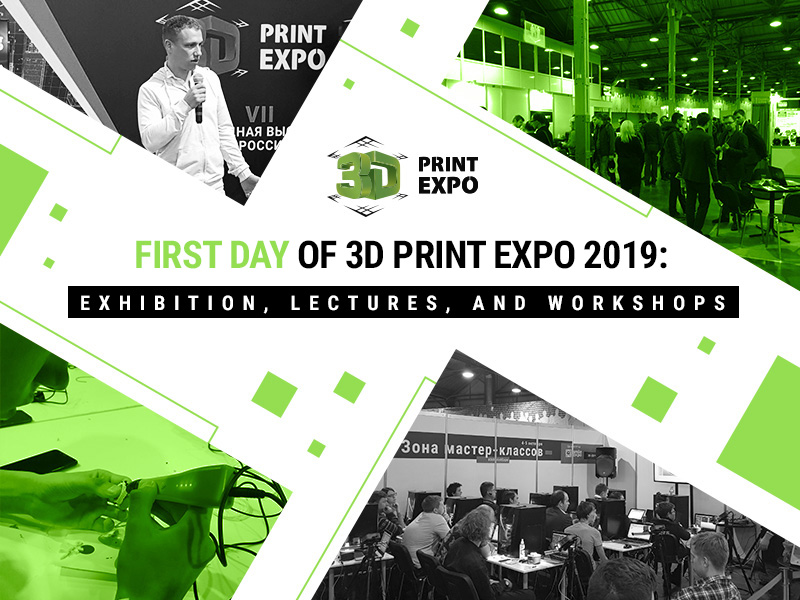 First Day of 3D Print Expo 2019: Photo Report