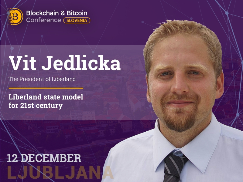 How the microstate of Liberland is organized? Learn from its President Vit Jedlicka at Blockchain & Bitcoin Conference Slovenia