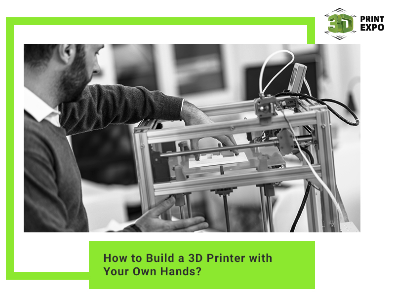How to Build a 3D Printer with Your Own Hands?