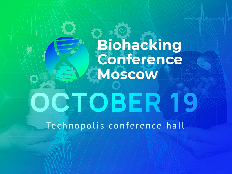 How to Extend Life and Improve Its Quality: Find Out at Biohacking Conference Moscow 2021
