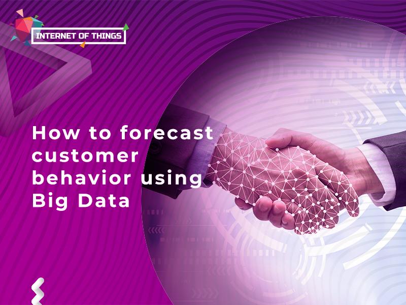 How to forecast customer behavior using Big Data