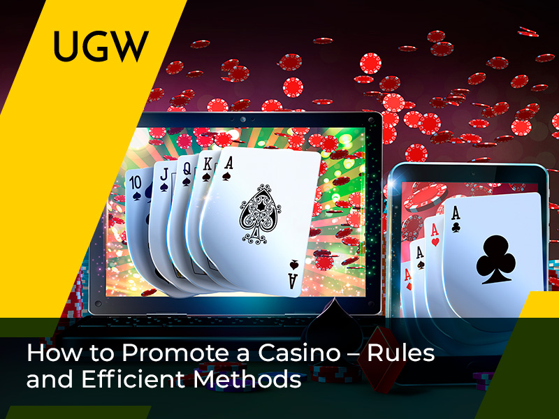 How to Promote a Casino – Rules and Efficient Methods