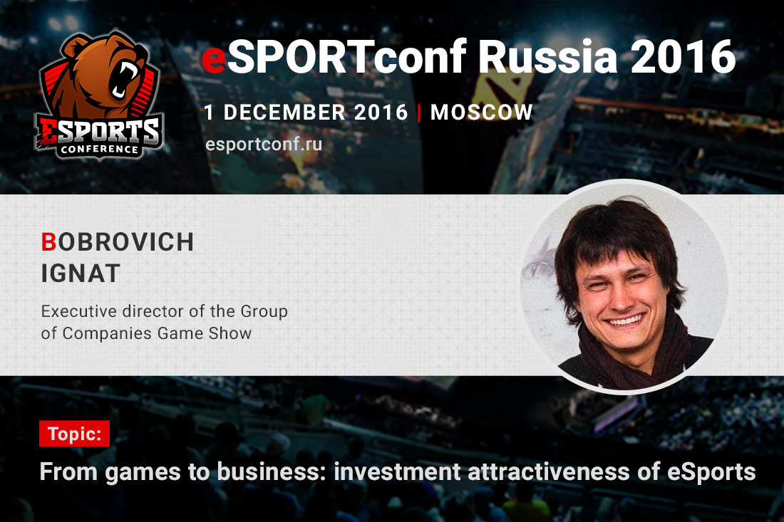 Ignat Bobrovich, CEO of Game Show, will be a speaker at eSPORTconf Russia