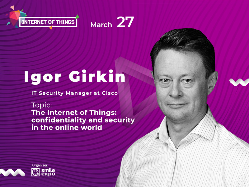 Igor Girkin from Cisco will speak about cyber threats and IoT at the Internet of Things forum
