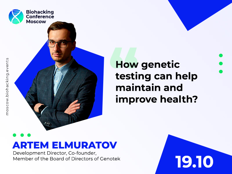 Improving Health With Genetic Tests: Presentation by Co-Founder of Genotek Artem Elmuratov at Biohacking Conference Moscow 2021
