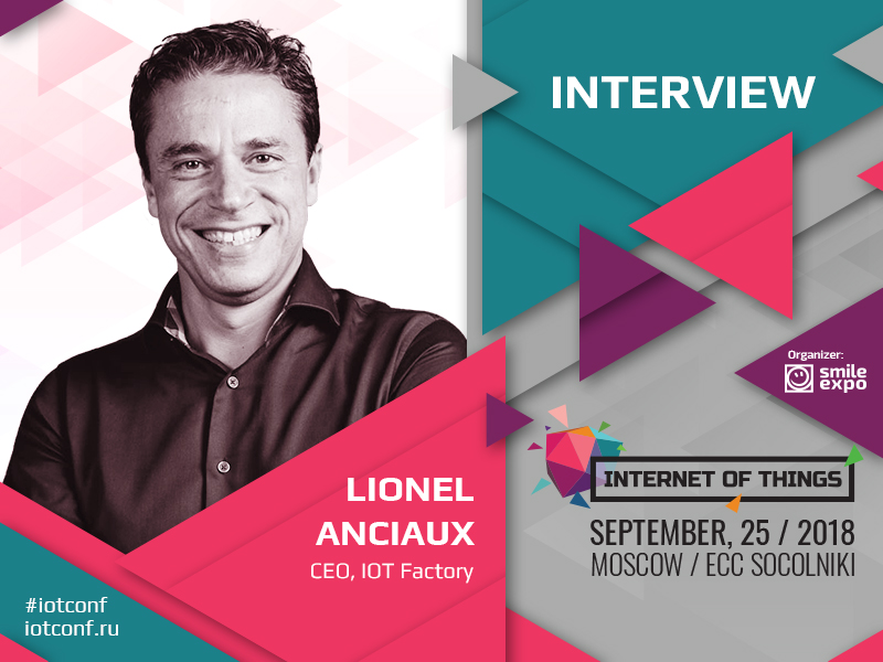 Interest in IoT technologies grows fast: Lionel Anciaux, Founder and CEO at IOT Factory