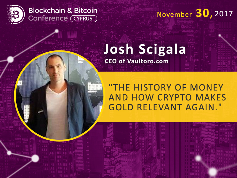 Josh Scigala, CEO at Vaultoro: briefly about history and prospects of money and cryptocurrency