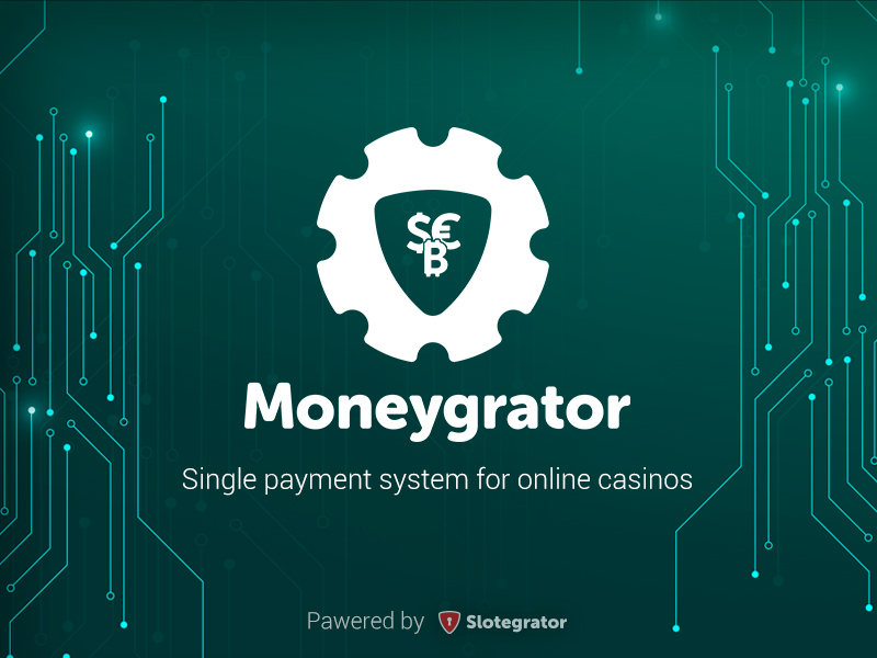 Slotegrator introducing its new development Moneygrator – a unified payment solution for online casino
