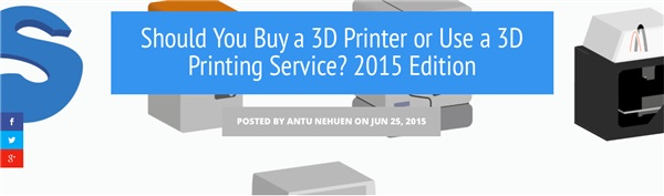 'Should You Buy a 3D Printer or Use a 3D Printing Service?' - Sculpteo releases 2015 Edition
