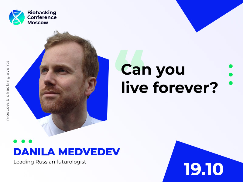 Leading Russian Futurologist Danila Medvedev Will Talk About Ways to Live Forever at Biohacking Conference Moscow 2021