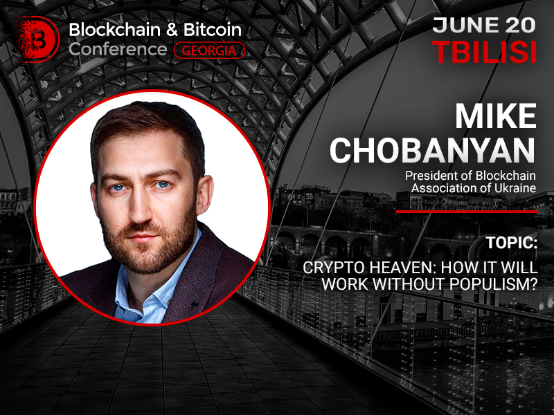 Mike Chobanyan, President of Blockchain Association of Ukraine, to speak at Blockchain & Bitcoin Conference Georgia