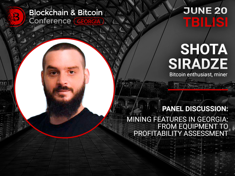 New speaker of the panel discussion dedicated to mining – Bitcoin enthusiast and miner Shota Siradze