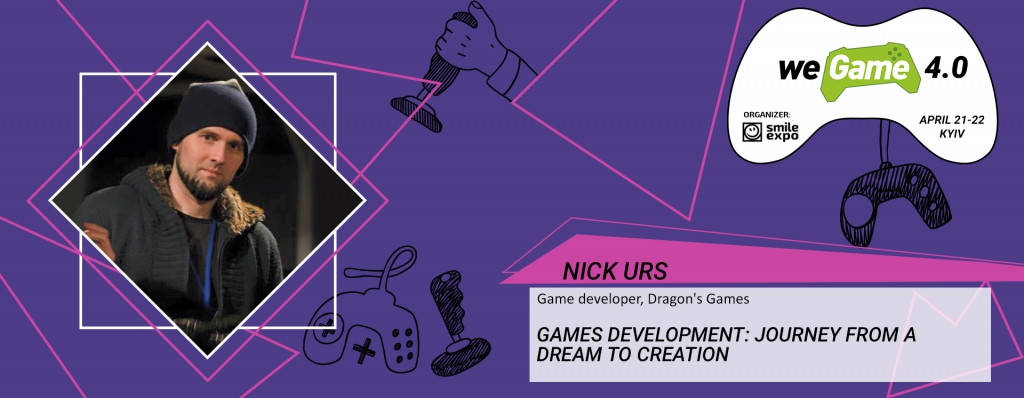 Nick Urs at WEGAME 4.0 will explore the topic of game development from dreaming to creating