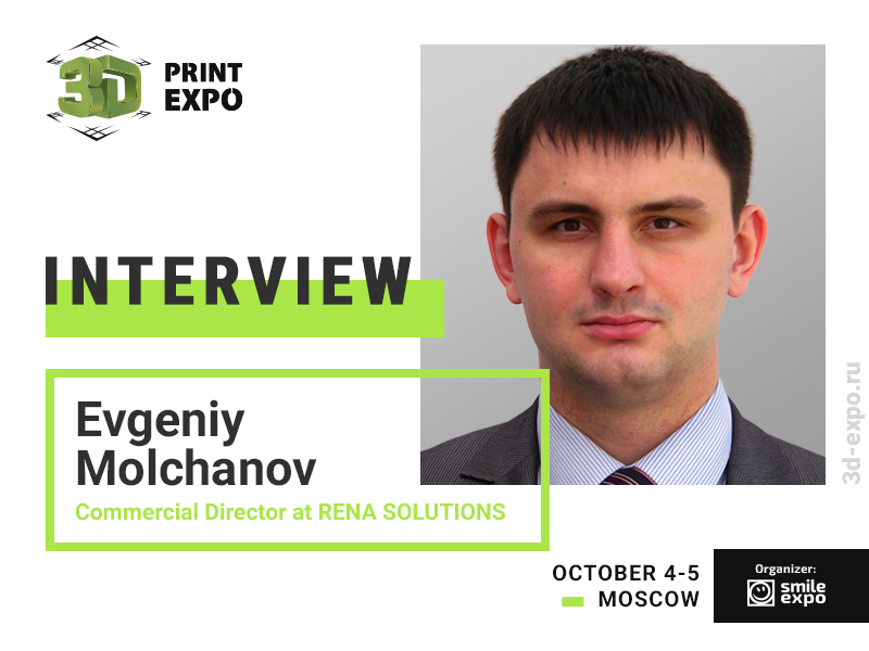 """""""Our First Order Was Connected to Additive Technologies,"""" Interview with Commercial Director of RENA SOLUTIONS Evgeniy Molchanov"""