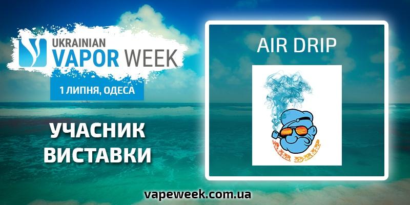 Представляємо учасника літньої вейп-тусовки Ukrainian Vapor Week - Air Drip!