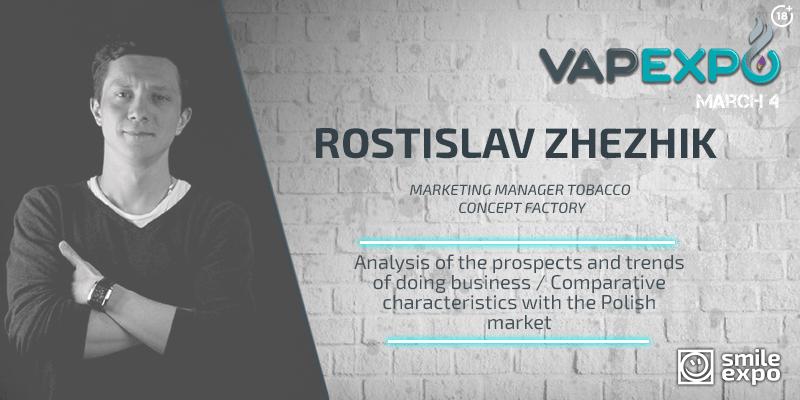 Rostislav Zhezhik, Marketing Manager at Tobacco Concept Factory, to speak at VAPEXPO Kiev 2017
