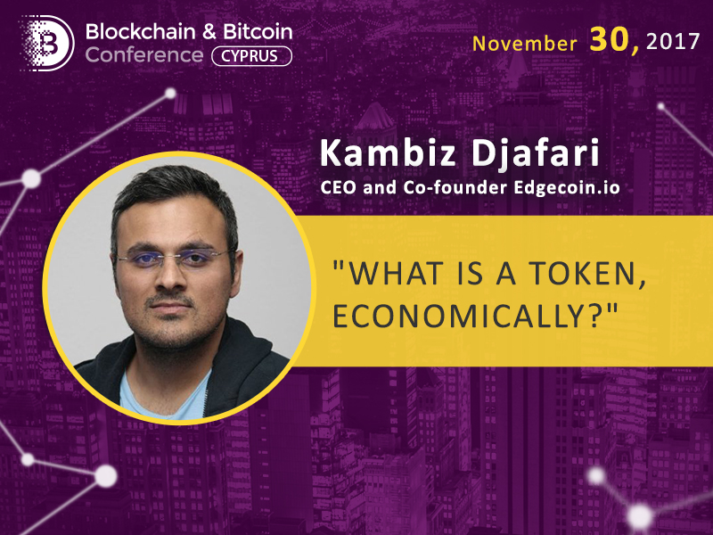 СЕО of blockchain platform Edgecoin.io Kambiz Djafari will talk of token economy and business tokenization process at Blockchain & Bitcoin Conference Cyprus