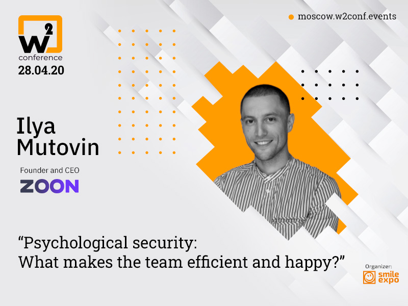 The founder of zoon.ru Ilya Mutovin will talk about Psychological Safety at w2 Conference Moscow