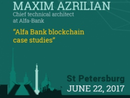 Alfa Bank blockchain case studies from Maxim Azrilian, chief technical architect