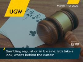 All About Gambling Business Regulation in Ukraine: Meet the First Topic Block of Ukrainian Gaming Week 2020