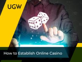 Must-Know Tips for Online Casino Establishment from Scratch: Key Steps