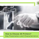 How to Choose 3D Printers? Key Parameters and Characteristics