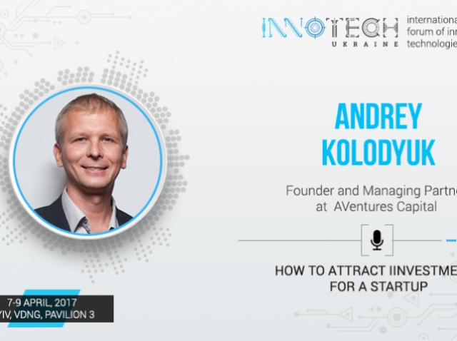 Andrey Kolodyuk, AVentures Capital founder, to speak at InnoTech 2017