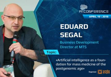 Eduard Segal to tell about artificial intelligence as a foundation for mass medicine of the postgenomic age at Artificial Intelligence Conference 2018