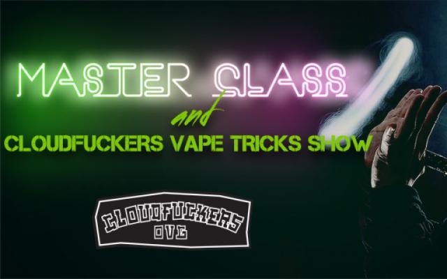 Master class and spectacular CLOUDFUCKERS VAPE TRICKS SHOW