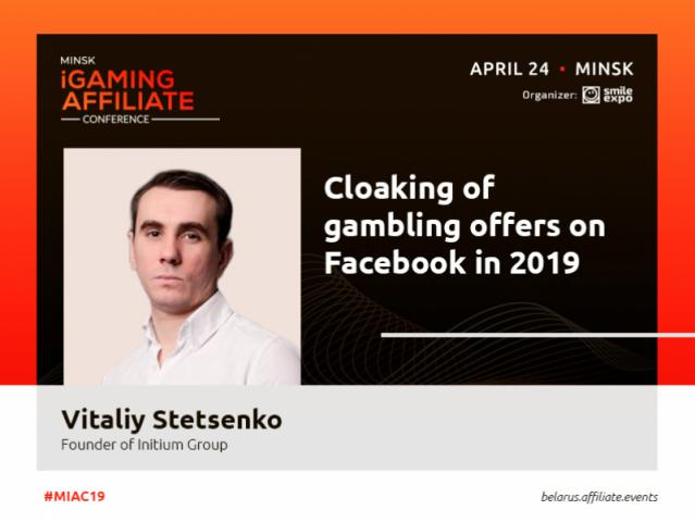 Gambling offers on Facebook in 2019: presentation of Vitaliy Stetsenko, Founder at Initium Group