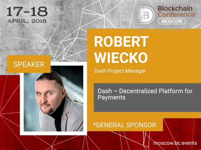 Welcome the speaker of Blockchain Conference Moscow: Dash Project Manager Robert Wiecko