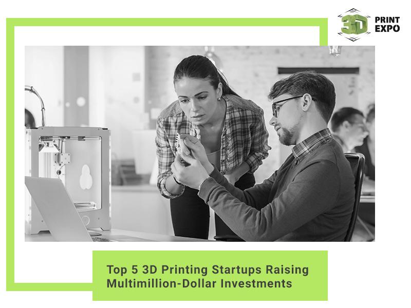 Top 5 3D Printing Startups Raising Multimillion-Dollar Investments