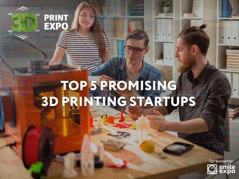 Top 5 promising 3D printing startups