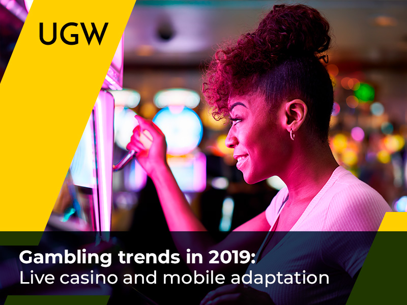 Gambling Trends in 2019: Live Casino And Mobile Adaptation