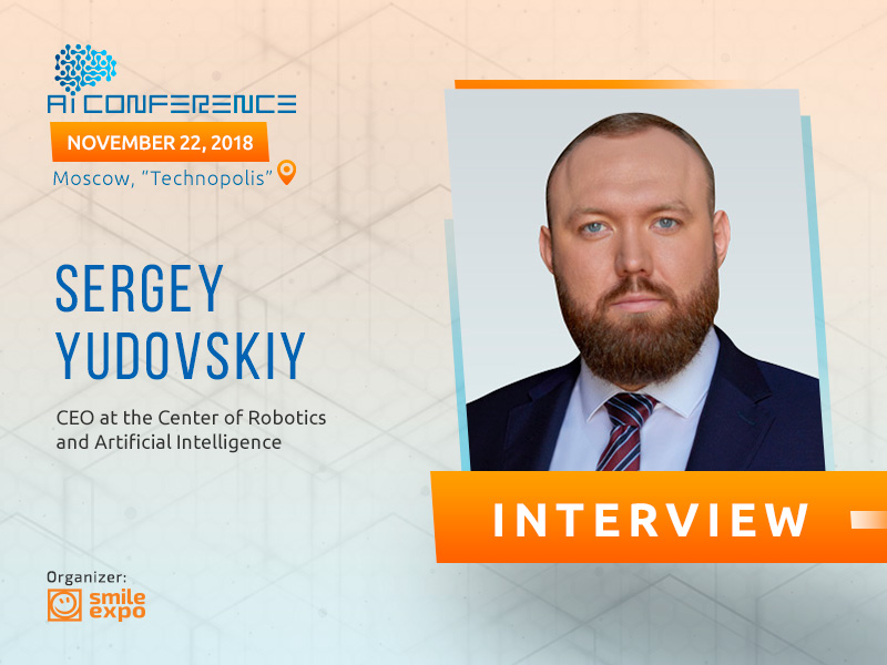Use of AI will accelerate the economy growth, Sergey Yudovskiy, head of Center for Robotics and Artificial Intelligence