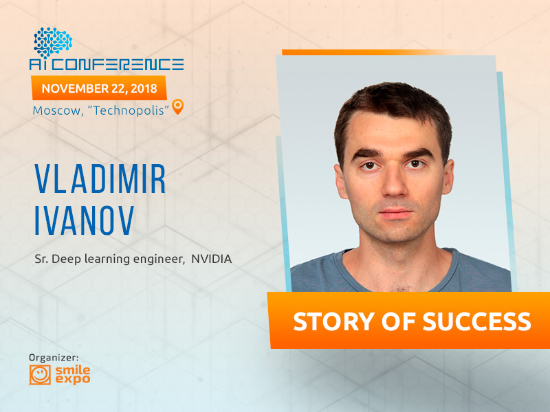 Vladimir Ivanov talks about the appearance of neural networks, Stanford courses, and working experience at NVIDIA: tasks remain the same, only tools are changing