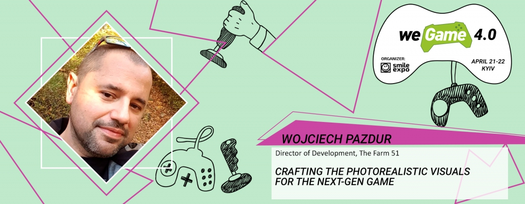 Wojciech Pazdur will become a speaker of WEGAME 4.0 to tell about designing of the photorealistic visuals for computer games