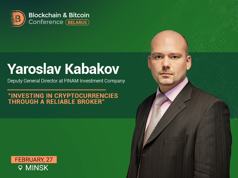 Yaroslav Kabakov, Deputy General Director at FINAM, to speak at Blockchain & Bitcoin Conference Belarus