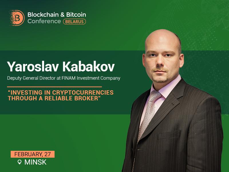 Yaroslav Kabakov, Deputy General Director at FINAM, to speak at Blockchain & Bitcoin Conference Belarus
